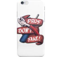 pro's dont fake iPhone Case/Skin