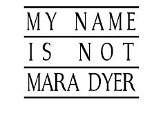 My Name is Not Mara Dyer by onlybylaura