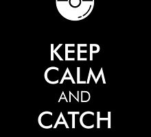 KEEP CALM AND CATCH EM ALL by BADASSTEES