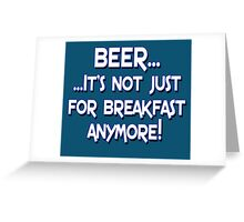 BEER... It's not just for breakfast anymore! Greeting Card