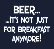 BEER... It's not just for breakfast anymore! by Buckwhite