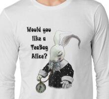Would You Like a TeaBag Alice? Long Sleeve T-Shirt