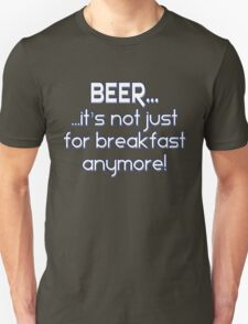 BEER... It's not just for breakfast anymore! Unisex T-Shirt