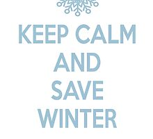 Keep Calm and Save Winter by onlybylaura