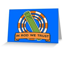 In Rod We Trust Greeting Card