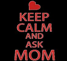 KEEP CALM AND ASK MOM by birthdaytees