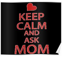 KEEP CALM AND ASK MOM Poster