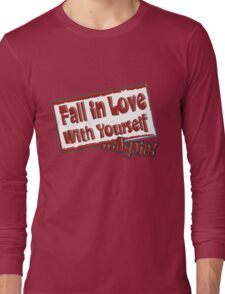 Fall in love with yourself... Long Sleeve T-Shirt