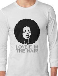 Love is in the hair Long Sleeve T-Shirt