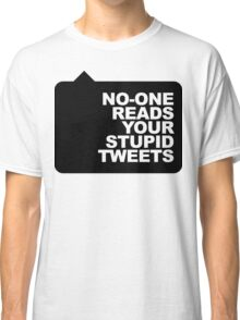 No-One Reads Your Stupid Tweets - Black Ink Classic T-Shirt