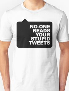 No-One Reads Your Stupid Tweets - Black Ink T-Shirt