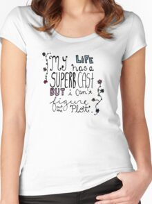 My Life Has A Superb Cast But I Can't Figure Out The Plot Women's Fitted Scoop T-Shirt