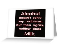 Alcohol doesn't solve any problems... Greeting Card