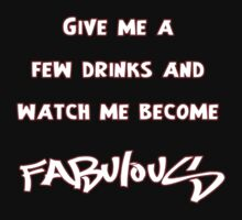 Give me a few drinks and watch me become FABULOUS by Buckwhite