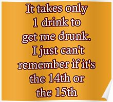It only takes one drink to get me drunk... Poster