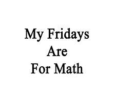 My Fridays Are For Math  by supernova23