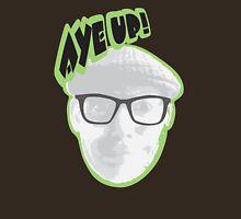 Aye up! Unisex T-Shirt