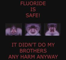 FLUORIDE IS SAFE by lightsmith
