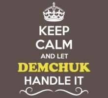 Keep Calm and Let DEMCHUK Handle it Kids Clothes