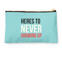 Heres To Never Growing Up Studio Pouch