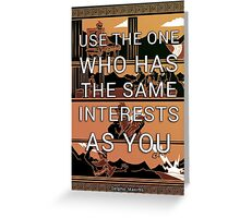 Use the One Who Has the Same Interests as You Greeting Card
