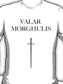 Valar Morghulis, All Men Must Die. T-Shirt