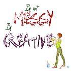 I'm not messy, I'm Creative by Pamela Stirling