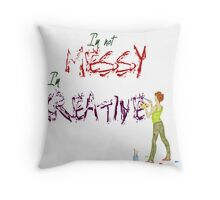 I'm not messy, I'm Creative Throw Pillow