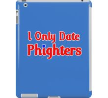 I Only Date Phighters iPad Case/Skin