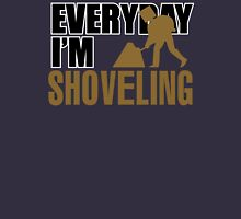 Everyday I'm Shoveling Unisex T-Shirt