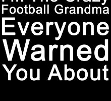 i'm the crazy football grandma everyone warned you about by teeshoppy