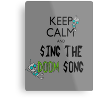 Keep Calm and Sing the Doom Song Metal Print