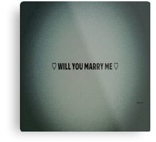 Simply Ask ~ Will YOU Marry ME  Metal Print