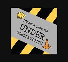 It's Not a Mess it's Under Construction Unisex T-Shirt