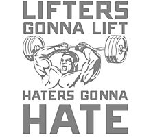 lifters gonna lift haters gonna hate Photographic Print