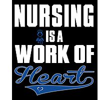 nursing is a work of heart Photographic Print