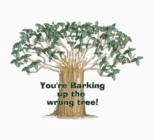 You're Barking Up The Wrong Tree! by arline wagner