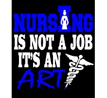 nursing is not a job it's an art Photographic Print