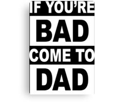 Bad Dad Funny Geek Nerd Canvas Print