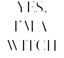 Yes, I'm a Witch by missmisandry