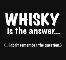 Whisky Is The Answer by Ron Marton