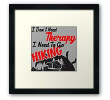 I Don't Need Therapy I Just Need To Hiking Framed Print