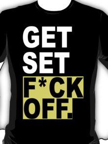 Get Set Fuck Off Funny Geek Nerd T-Shirt