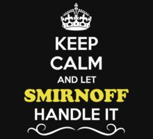 Keep Calm and Let SMIRNOFF Handle it by robinson30