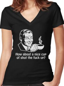 How About A Nice Cup Of Shut The Fuck Up Funny Geek Nerd Women's Fitted V-Neck T-Shirt