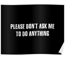 Please Don't Ask Me To Do Anything Poster
