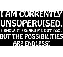 I Am Currently Unsupervised Funny Geek Nerd Photographic Print