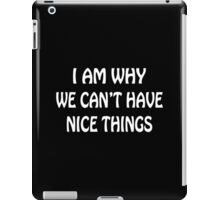 I Am Why We Can't Have Nice Things Funny Geek Nerd iPad Case/Skin