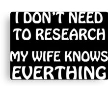 I Don't Need To Research Funny Geek Nerd Canvas Print