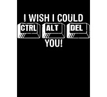I Wish I Could Control Alt Delete You Photographic Print